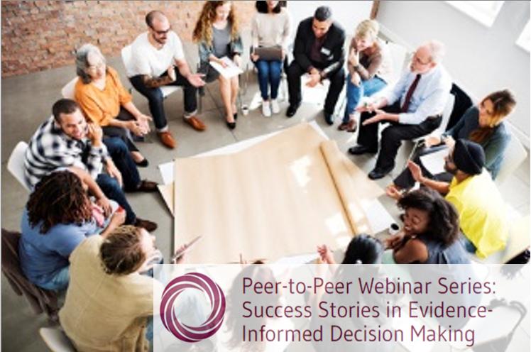 Peer-to-Peer Webinar Series: Success Stories in Evidence-Informed Decision Making